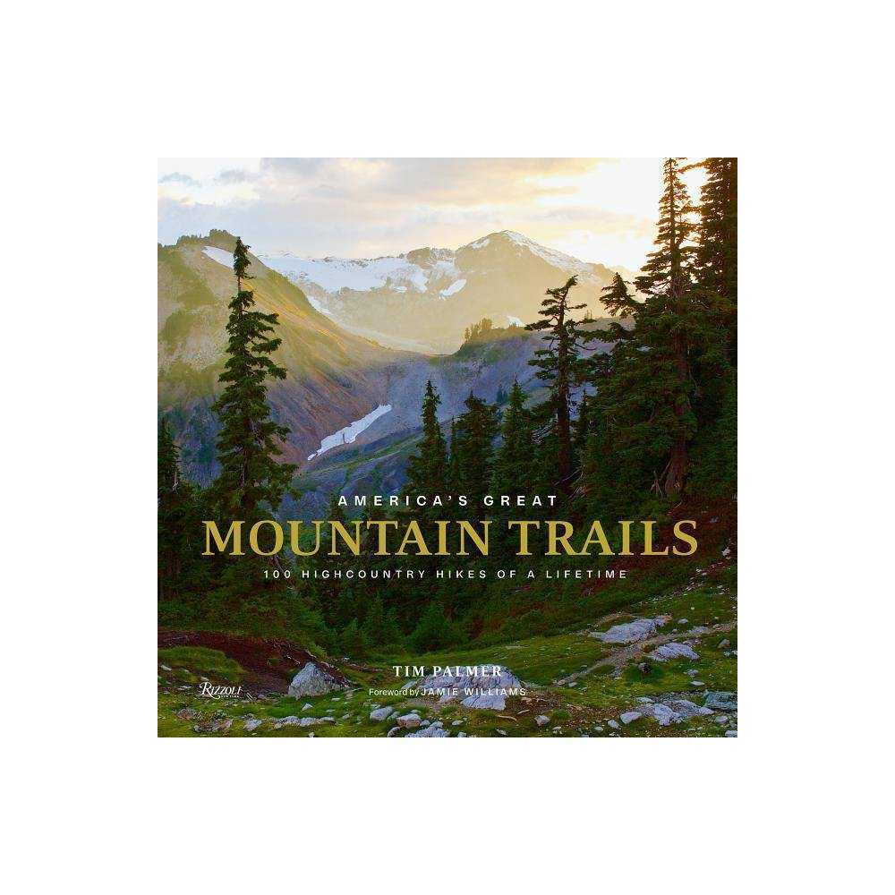 America S Great Mountain Trails By Tim Palmer Hardcover