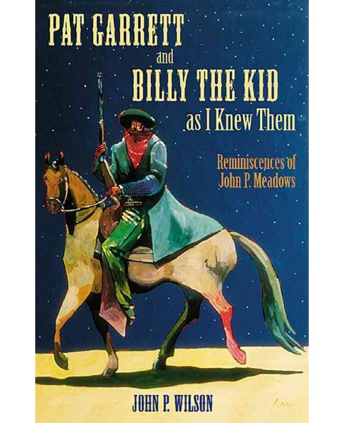 Pat Garrett and Billy the Kid As I Knew Them : Reminiscences of John P. Meadows (Reprint) (Paperback) - image 1 of 1