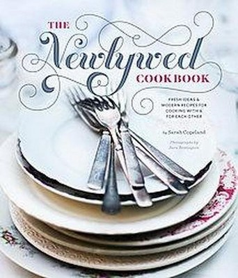 Newlywed Cookbook : Fresh Ideas & Modern Recipes for Cooking With & for Each Other (Hardcover)(Sarah