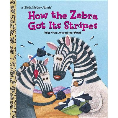 How the Zebra Got Its Stripes - (Little Golden Book) by  Ron Fontes (Hardcover)