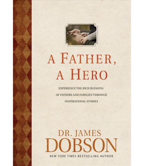 Father, a Hero : Experience the Rich Blessing of Fathers and Families Through Inspirational Stories - image 1 of 1