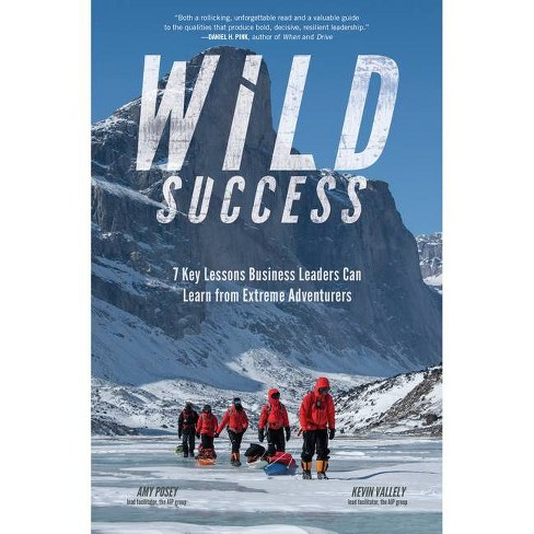 Wild Success: 7 Key Lessons Business Leaders Can Learn from Extreme Adventurers - by  Amy Posey & Kevin Vallely (Hardcover) - image 1 of 1