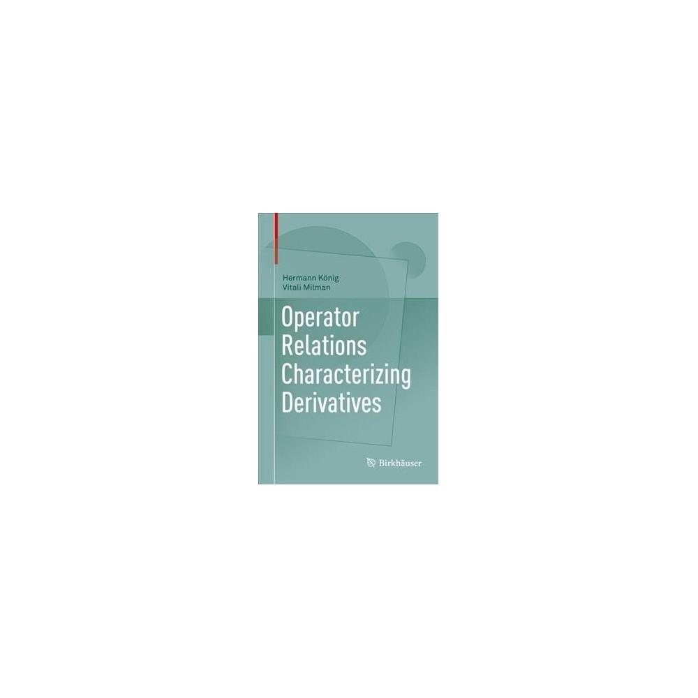 Operator Relations Characterizing Derivatives - by Hermann Ku00f6nig & Vitali Milman (Hardcover)