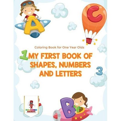 My First Book Of Shapes, Numbers and Letters - by Coloring Bandit (Paperback)