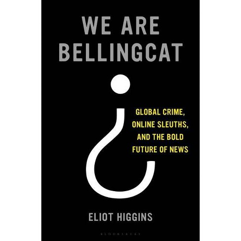 We Are Bellingcat - by  Eliot Higgins (Hardcover) - image 1 of 1