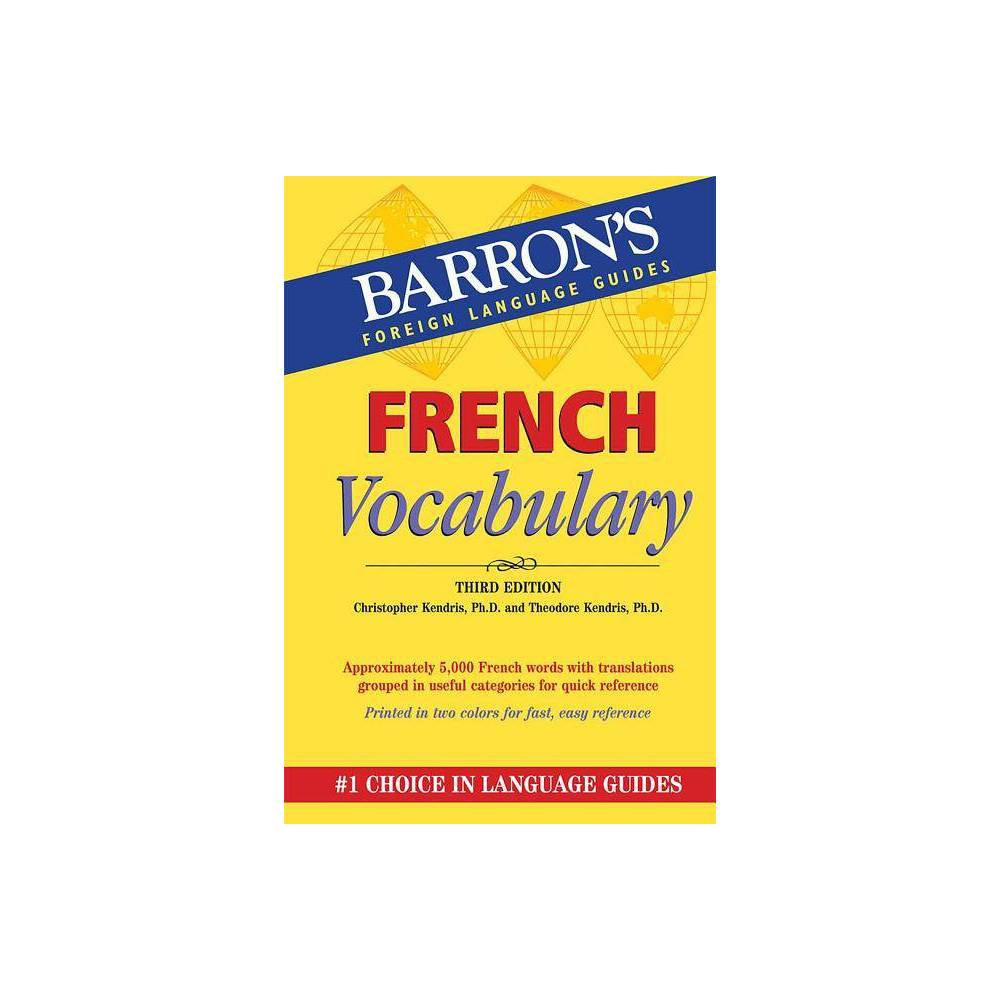 French Vocabulary Barron S Vocabulary 3 Edition By Christopher Kendris Theodore Kendris