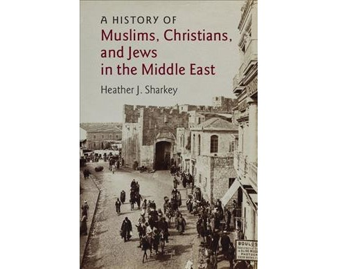 History of Muslims, Christians, and Jews in the Middle East -  by Heather J. Sharkey (Paperback) - image 1 of 1