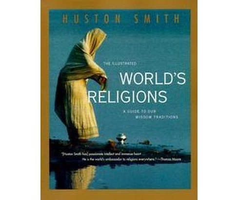 Illustrated World's Religions : A Guide to Our Wisdom Traditions (Paperback) (Huston Smith) - image 1 of 1