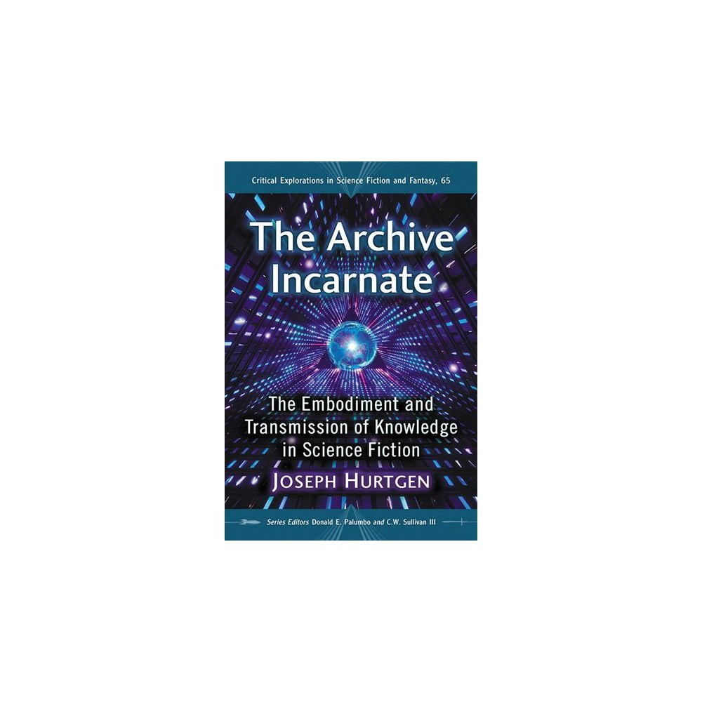 Archive Incarnate : The Embodiment and Transmission of Knowledge in Science Fiction - (Paperback)