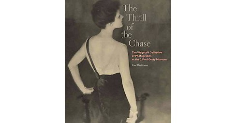 Thrill of the Chase : The Wagstaff Collection of Photographs at the J. Paul Getty Museum (Hardcover) - image 1 of 1