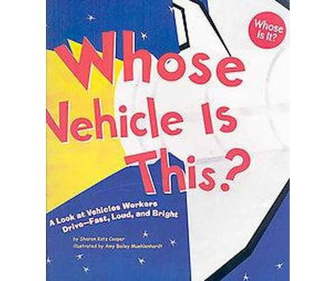 Whose Vehicle Is This? : A Look at Vehicles Workers Drive - Fast, Loud, and Bright (Paperback) (Sharon - image 1 of 1