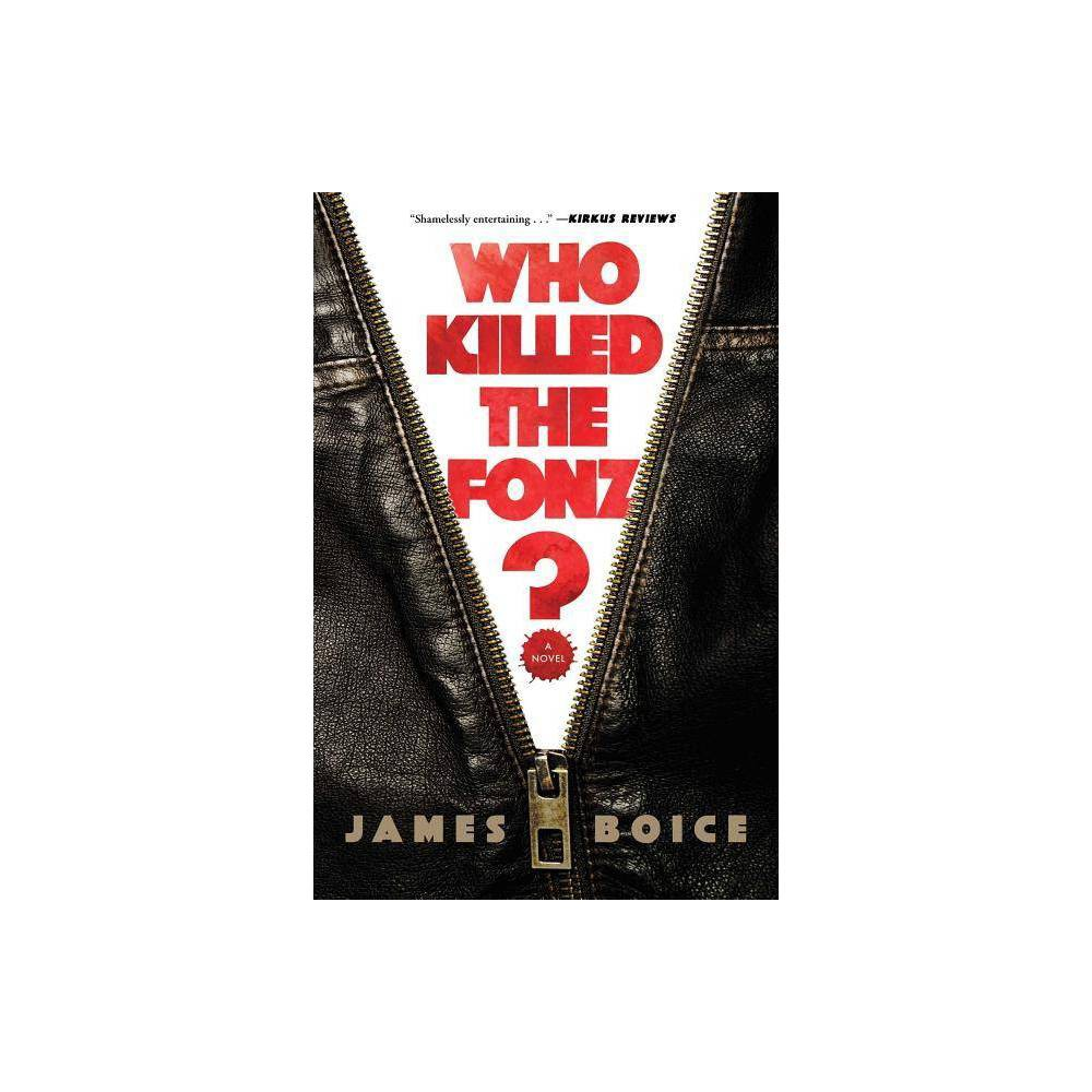 Who Killed the Fonz? - by James Boice (Paperback) The legendary 1950s-era TV show Happy Days gets reinvented as a gritty,  shamelessly entertaining  (Kirkus Reviews) 1980s noir. Late October, 1984. Prince and Bruce are dominating FM radio. Ron and Nancy are headed back to the White House. And Richard Cunningham? Well, Richard Cunningham is having a really bad Sunday. First, there's the meeting with his agent. A decade ago, the forty-something Cunningham was one of Hollywood's hottest screenwriters. But now Tinseltown is no longer interested in his artsy, introspective scripts. They want Terminator cyborgs and exploding Stay Puft Marshmallow men. Then later that same day Richard gets a phone call with even worse news: His best friend from childhood back in Milwaukee is dead. Arthur Fonzarelli. The Fonz. He lost control of his motorcycle while crossing a bridge and plummeted into the water below. Two days of searching and still no body, no trace of his trademark leather jacket, and Richard suspects murder. With the help of his old pals Ralph Malph and Potsie Weber, he sets out to catch the killer.  Readers yearning for simpler times will enjoy this trip down memory lane, which is as comforting as an episode of Happy Days  (Publishers Weekly). Who Killed the Fonz? imagines what happened to the characters of the legendary TV show Happy Days twenty years after the series left off. And while much has changed in the interim--goodbye drive-in movie theaters, hello VCRs--the story centers around the same timeless themes as the show: The meaning of family. The significance of friendship. The importance of community.  Wildly inventive and entertaining  (Booklist), Who Killed the Fonz? is an  irresistible  (New York Newsday) twist on a beloved classic that proves sometimes you can go home again. TM and (c) 2018 Cbs Studios Inc. All Rights Reserved