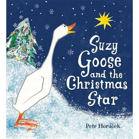 Suzy Goose and the Christmas Star - by  Petr Horacek (Hardcover) - image 1 of 1