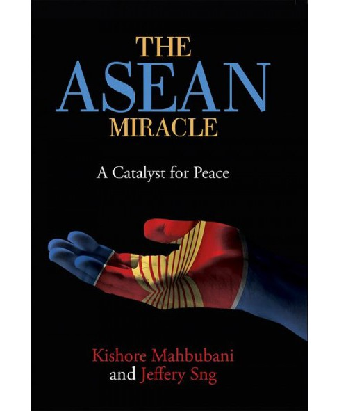 ASEAN Miracle : A Catalyst for Peace (Hardcover) (Kishore Mahbubani & Jeffery Sng) - image 1 of 1