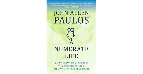 Numerate Life : A Mathematician Explores the Vagaries of Life, His Own and Probably Yours (Paperback) - image 1 of 1