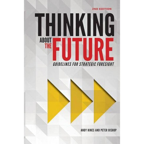 Thinking about the Future - by  Andy Hines & Peter Bishop (Paperback) - image 1 of 1