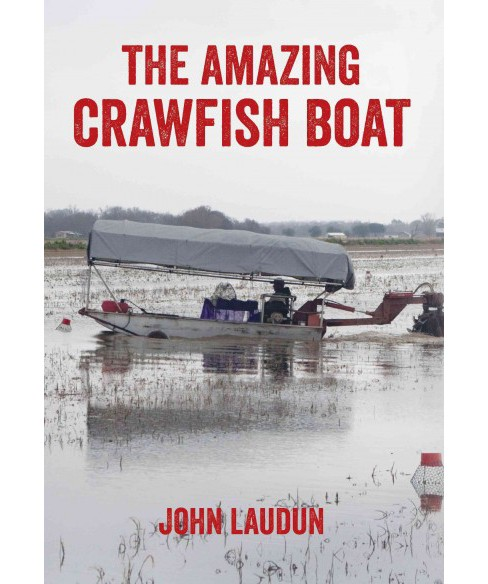 Amazing Crawfish Boat (Hardcover) (John Laudun) - image 1 of 1