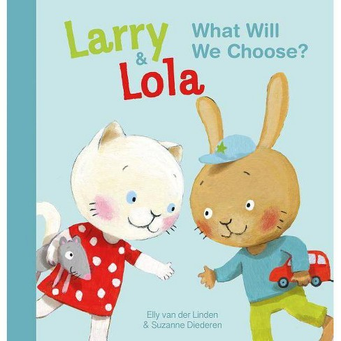 Larry and Lola. What Will We Choose? - by  Elly Van Der Linden (Hardcover) - image 1 of 1