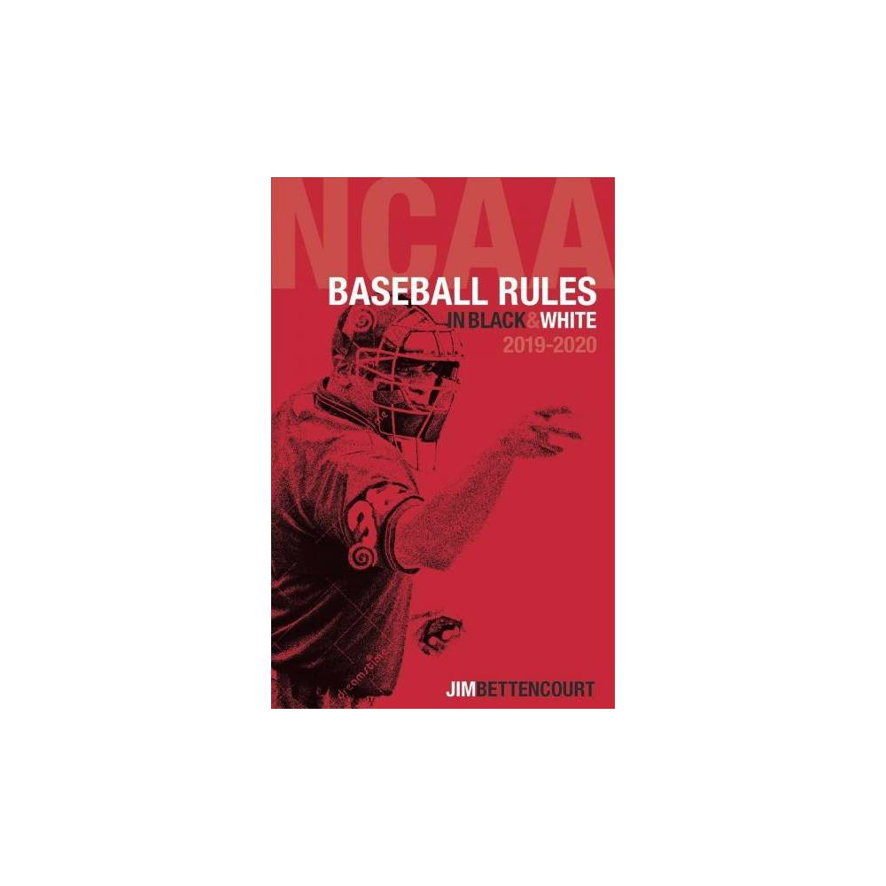 NCAA Baseball Rules in Black and White 2019-2020 - by Jim Bettencourt (Paperback)