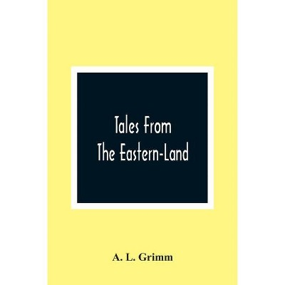 Tales From The Eastern-Land - by  A L Grimm (Paperback)