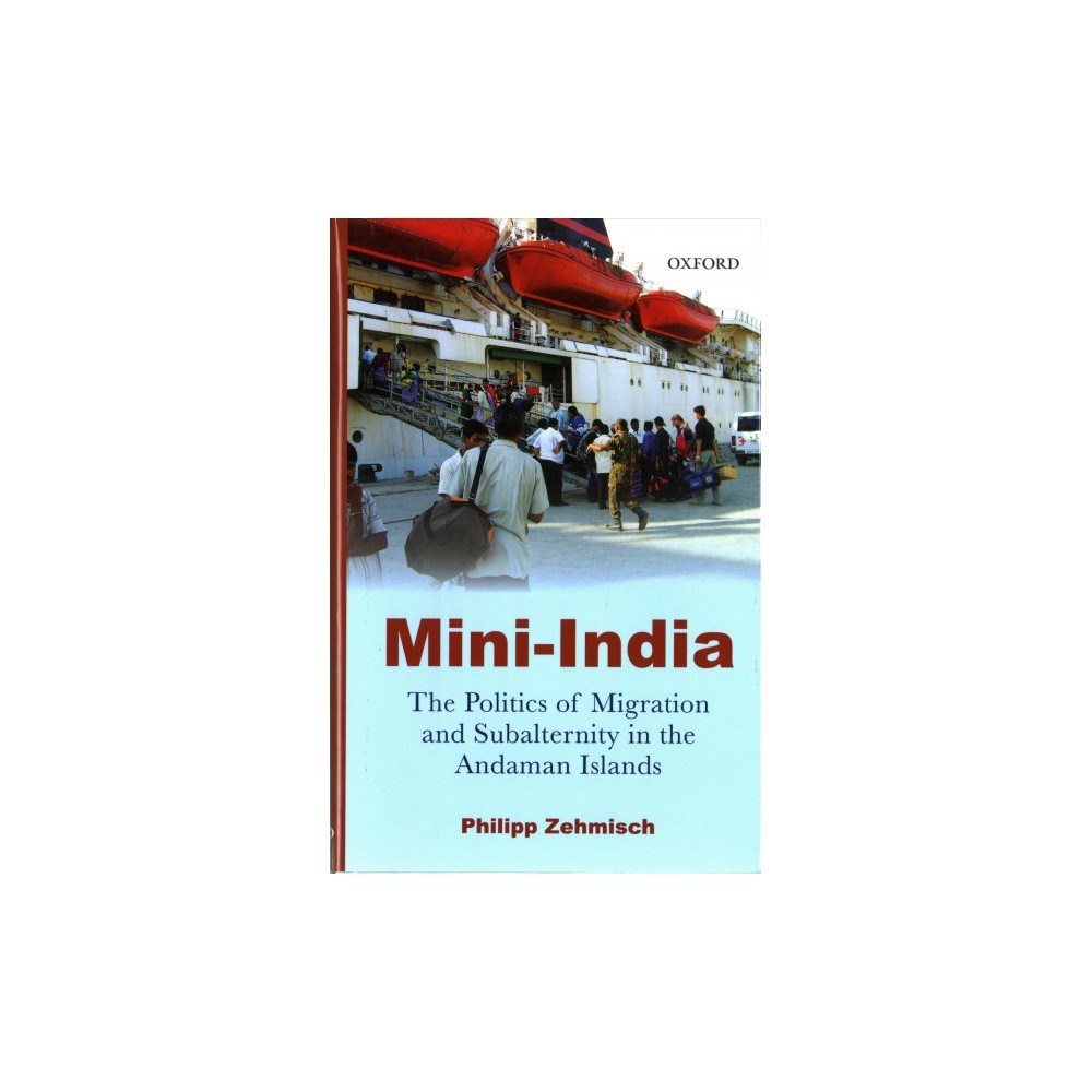Mini-India : The Politics of Migration and Subalternity in the Andaman Islands (Hardcover) (Philipp