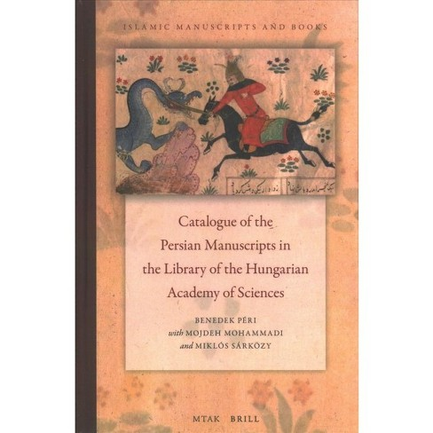 Catalogue of the Persian Manuscripts in the Library of the Hungarian Academy of Sciences -  (Hardcover) - image 1 of 1