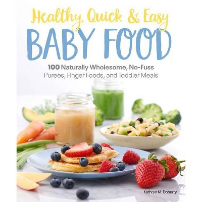 Healthy, Quick & Easy Baby Food - by Kathryn Doherty (Paperback)