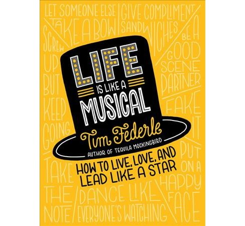 Life Is Like a Musical : How to Live, Love, and Lead Like a Star -  by Tim Federle (Hardcover) - image 1 of 1