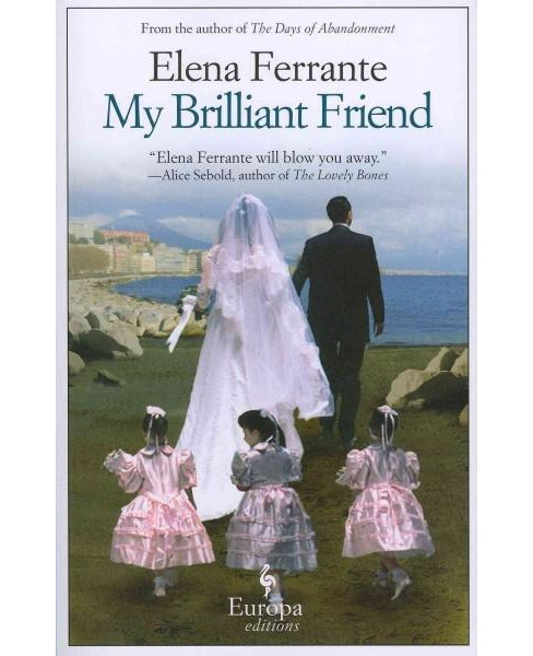 My Brilliant Friend ( My Brilliant Friend) (Original) (Paperback) by Elena Ferrante - image 1 of 1