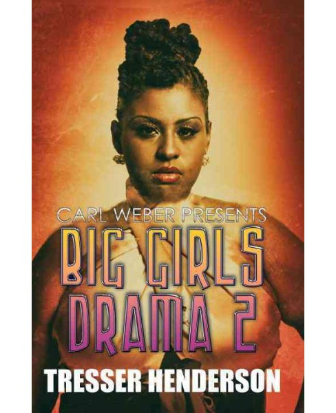 Big Girls Drama 2 -  (Carl Weber Presents) by Tresser Henderson (Paperback) - image 1 of 1