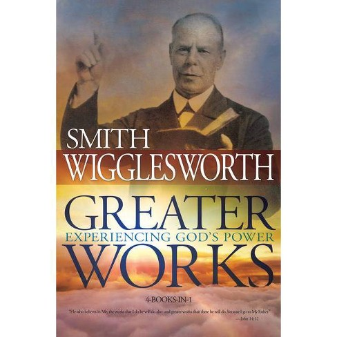 Greater Works - by  Smith Wigglesworth (Paperback) - image 1 of 1
