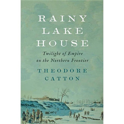 Rainy Lake House - by  Theodore Catton (Hardcover) - image 1 of 1