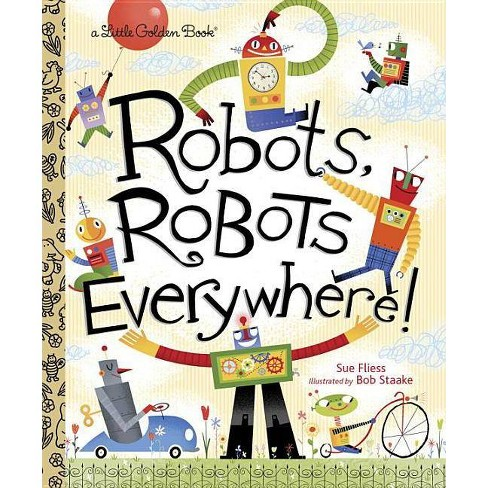 Robots, Robots Everywhere - (Little Golden Book) by  Sue Fliess (Hardcover) - image 1 of 1