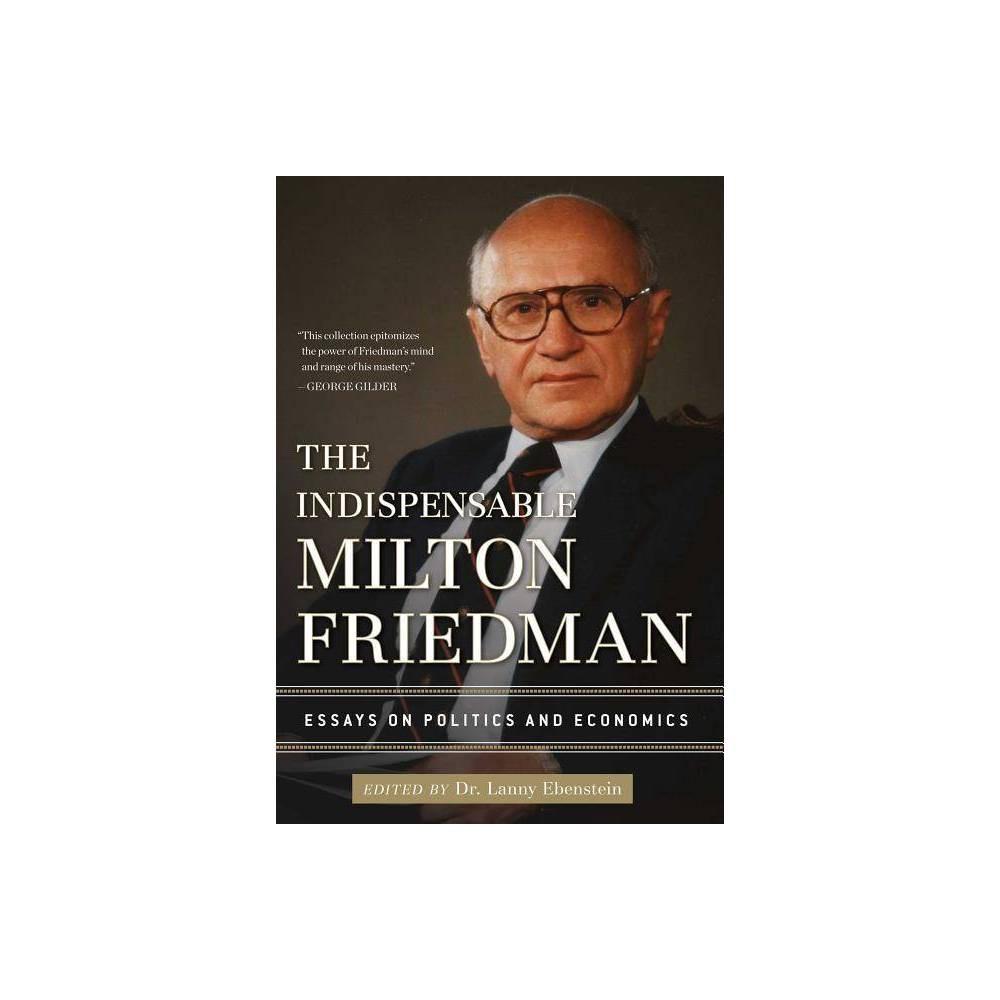 The Indispensable Milton Friedman By Lanny Ebenstein Hardcover