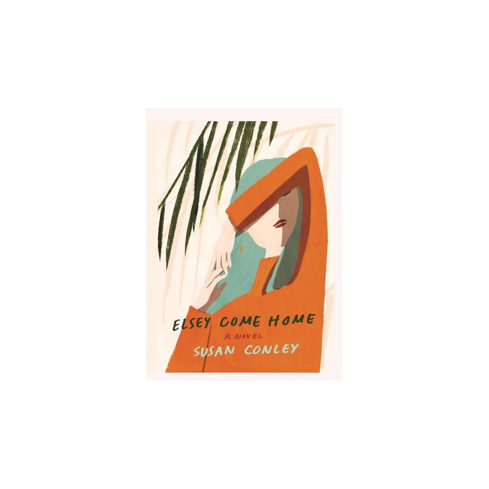 Elsey Come Home - Lrg (Thorndike Press Large Print Women's Fiction) by Susan Conley (Hardcover)