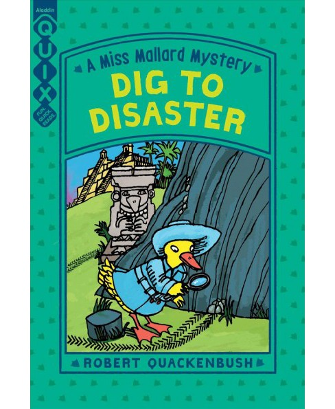 Dig to Disaster -  (Quix. Miss Mallard Mystery) by Robert Quackenbush (Paperback) - image 1 of 1