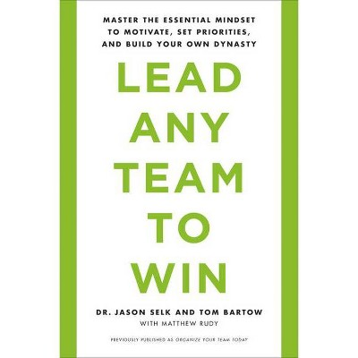Lead Any Team to Win - by  Jason Selk & Tom Bartow (Paperback)