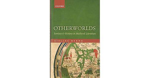 Otherworlds : Fantasy and History in Medieval Literature (Hardcover) (Aisling Byrne) - image 1 of 1