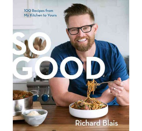 So Good : 100 Recipes from My Kitchen to Yours -  by Richard Blais (Hardcover) - image 1 of 1