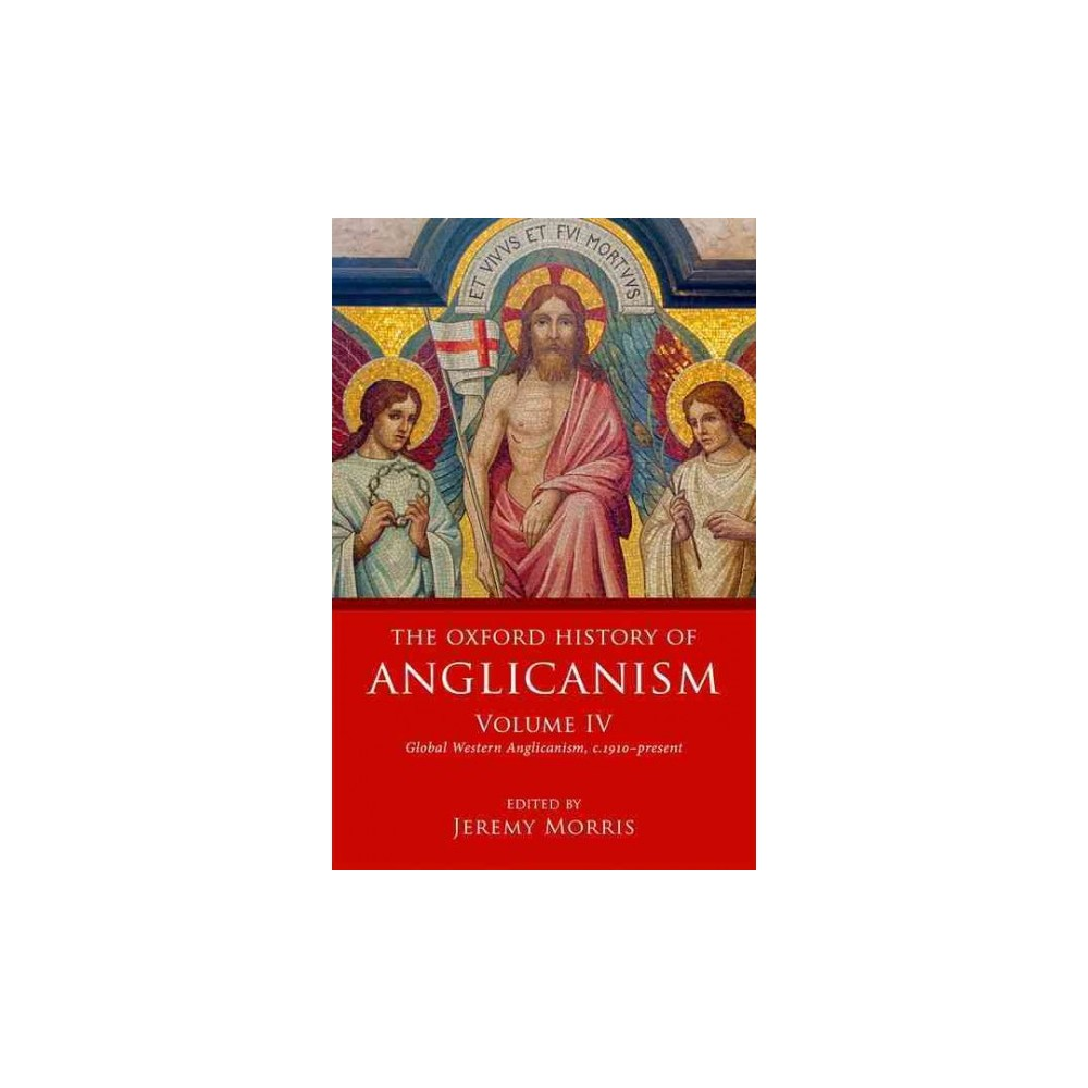 Oxford History of Anglicanism : Global Western Anglicanism, c.1910-present (Vol 4) (Hardcover)