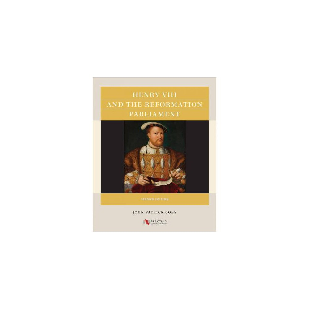 Henry Viii and the Reformation Parliament - 2 by John Patrick Coby (Paperback)