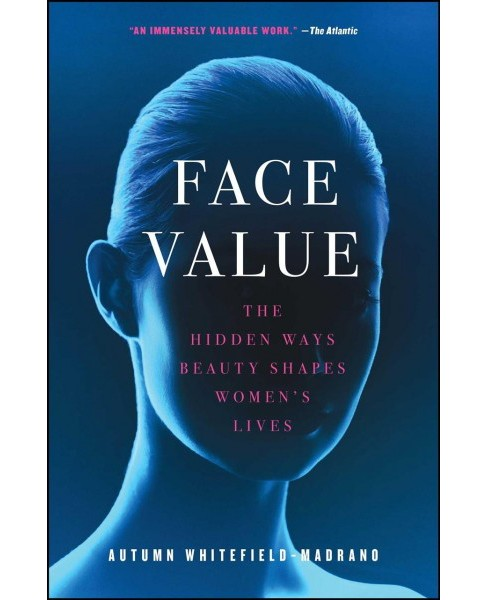 Face Value : The Hidden Ways Beauty Shapes Women's Lives (Reprint) (Paperback) (Autumn - image 1 of 1