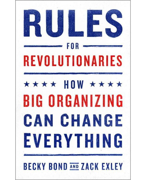 Rules for Revolutionaries : How Big Organizing Can Change Everything (Paperback) (Becky Bond) - image 1 of 1