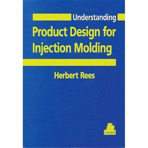 Understanding Product Design for Injection Molding - (Hanser Understanding Books) by  Herbert Rees - image 1 of 1