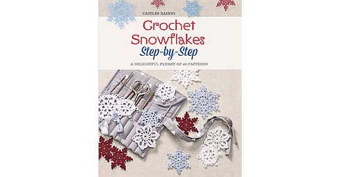 Crochet Snowflakes : Step-by-Step: A delightful flurry of 40 patterns (Paperback) (Caitlin Sainio) - image 1 of 1