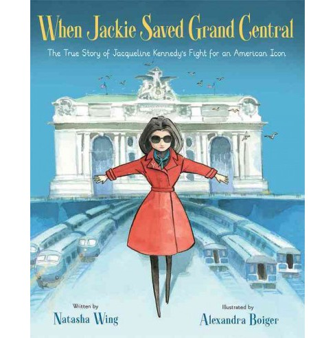 When Jackie Saved Grand Central : The True Story of Jacqueline Kennedy's Fight for an American Icon - image 1 of 1