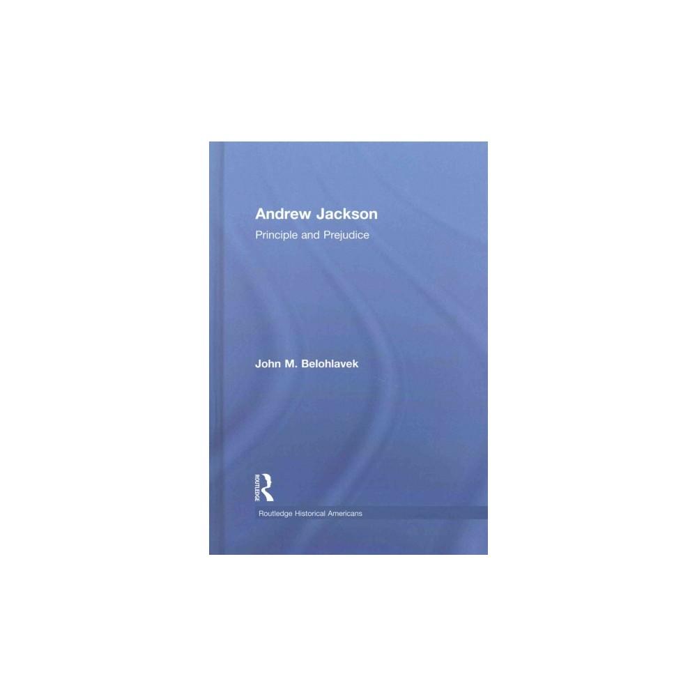 Andrew Jackson : Principle and Prejudice (Hardcover) (John M. Belohlavek)