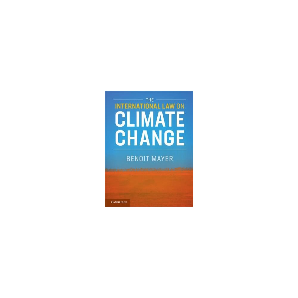 International Law on Climate Change - by Benoit Mayer (Hardcover)
