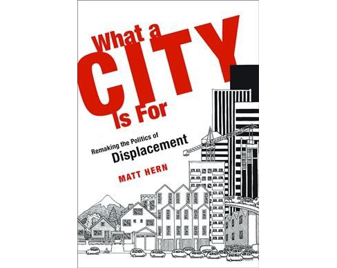 What a City Is for : Remaking the Politics of Displacement -  Reprint by Matt Hern (Paperback) - image 1 of 1