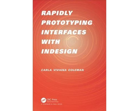 Rapidly Prototyping Interfaces With Indesign -  by Carla Viviana Coleman (Paperback) - image 1 of 1